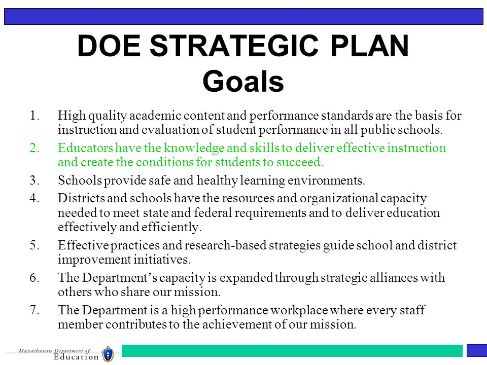 DOE STRATEGIC PLAN Goals 1.High quality academic content and performance standards are the basis for instruction and evaluation of student performance in all public schools.