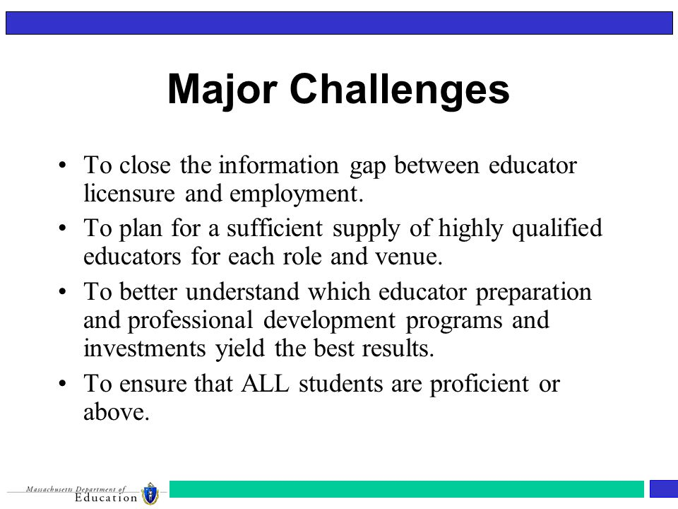 Major Challenges To close the information gap between educator licensure and employment.