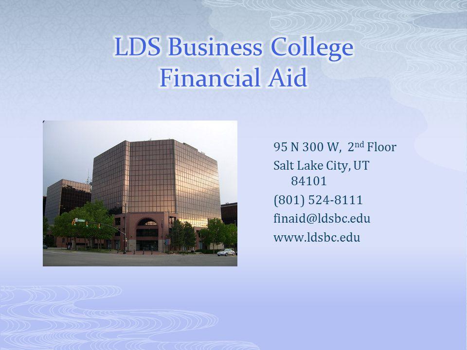 95 N 300 W, 2 nd Floor Salt Lake City, UT 84101 (801) 524-8111 finaid@ldsbc.edu www.ldsbc.edu