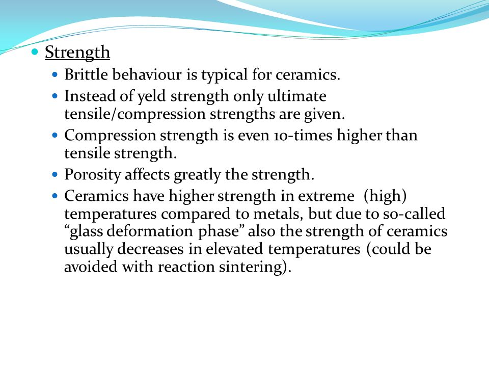 Strength Brittle behaviour is typical for ceramics.