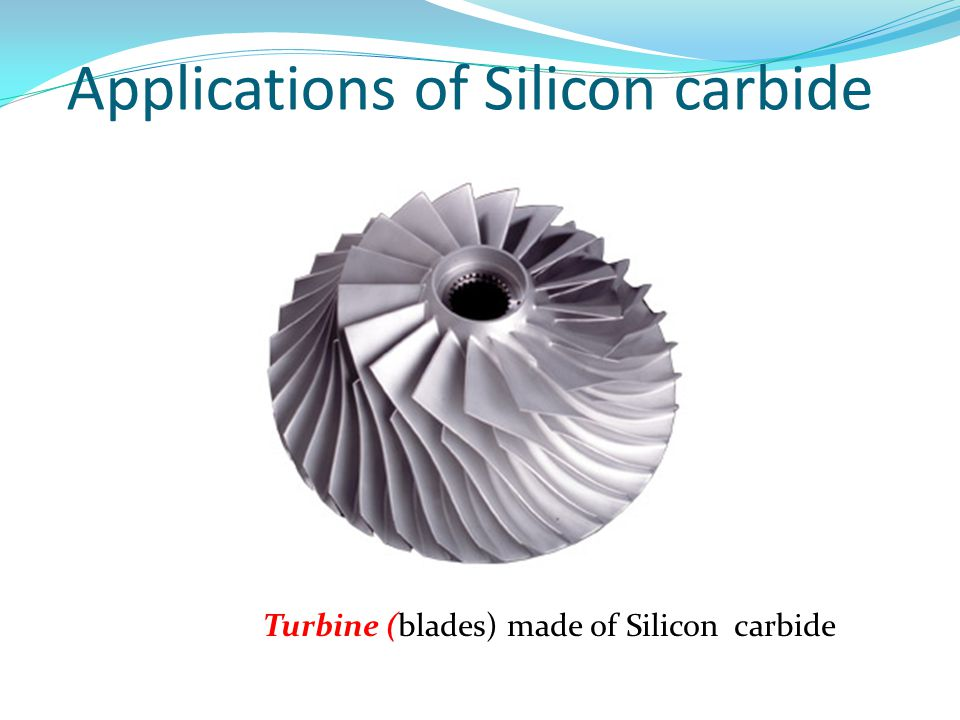 Turbine (blades) made of Silicon carbide Applications of Silicon carbide