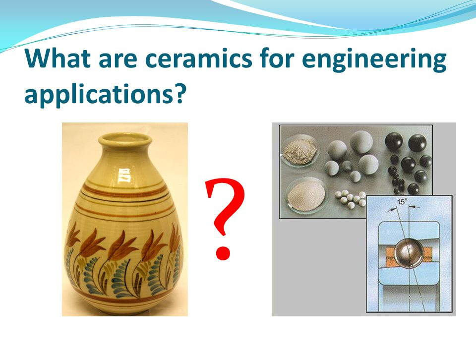 What are ceramics for engineering applications? ?