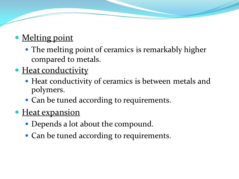Melting point The melting point of ceramics is remarkably higher compared to metals.