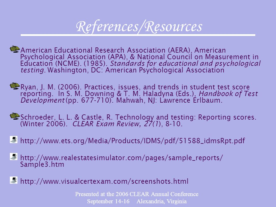 Presented at the 2006 CLEAR Annual Conference September 14-16 Alexandria, Virginia References/Resources American Educational Research Association (AERA), American Psychological Association (APA), & National Council on Measurement in Education (NCME).