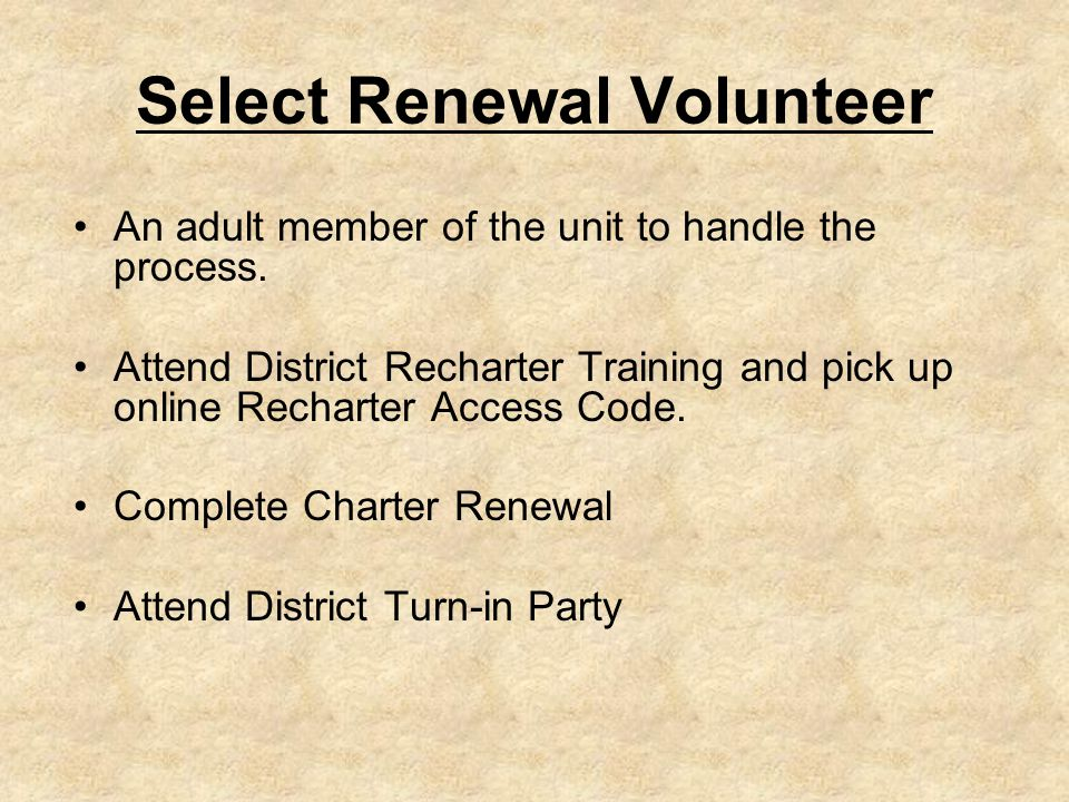 Select Renewal Volunteer An adult member of the unit to handle the process.