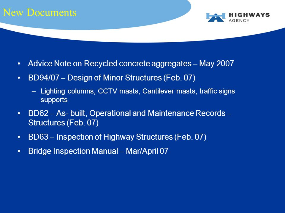 New Documents Advice Note on Recycled concrete aggregates – May 2007 BD94/07 – Design of Minor Structures (Feb.