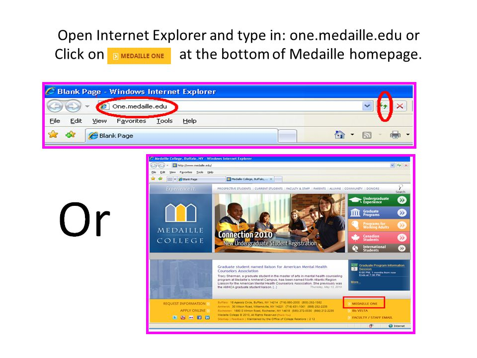 Open Internet Explorer and type in: one.medaille.edu or Click on at the bottom of Medaille homepage.
