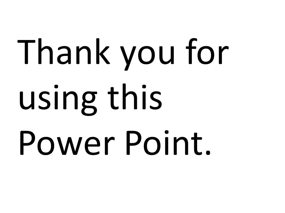 Thank you for using this Power Point.