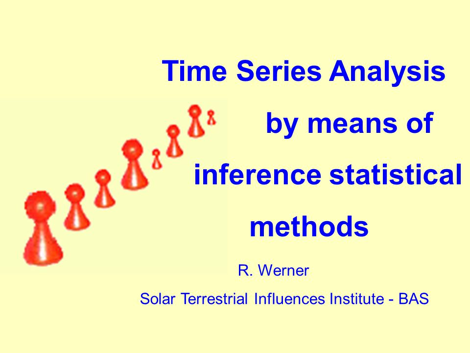 Inference statistic analysis of the time series Now: measures about the significance extrapolated trends causal relations between two variables Cross-section analysis: Y is a realization of a stochastic process, for example the errors must have a determined probability distribution Time series analysis: Prognosis for y t+1, the influences of exogenous parameters can be investigated on this basis