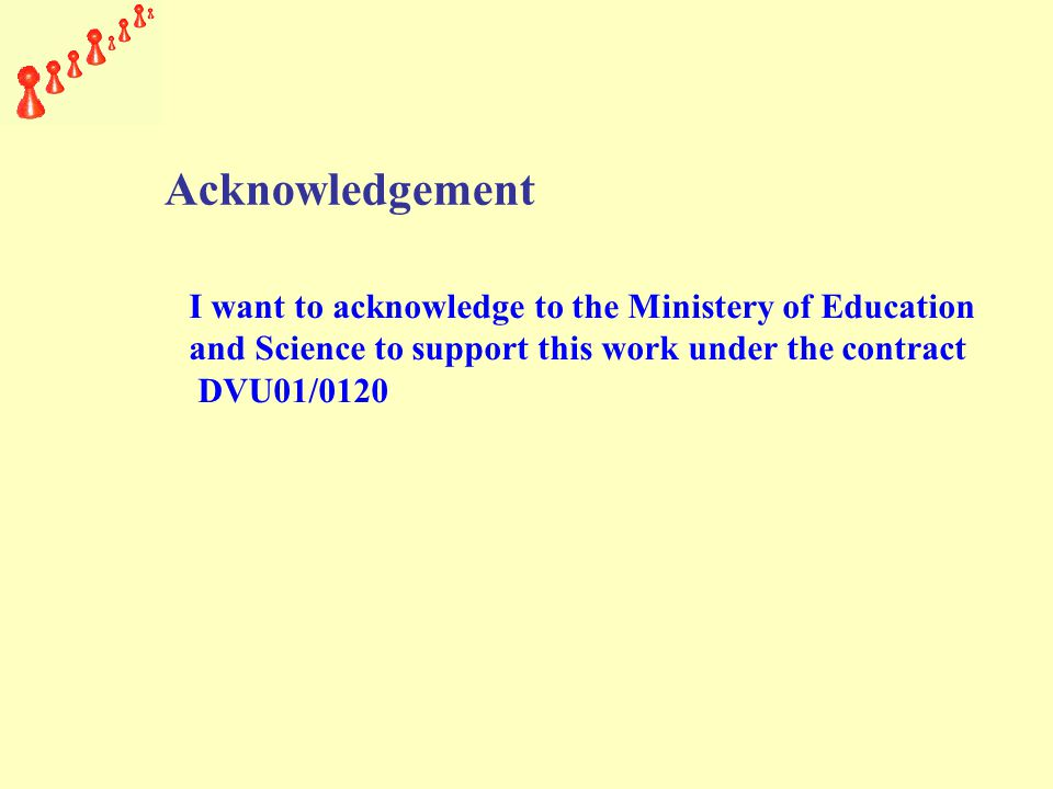 I want to acknowledge to the Ministery of Education and Science to support this work under the contract DVU01/0120 Acknowledgement