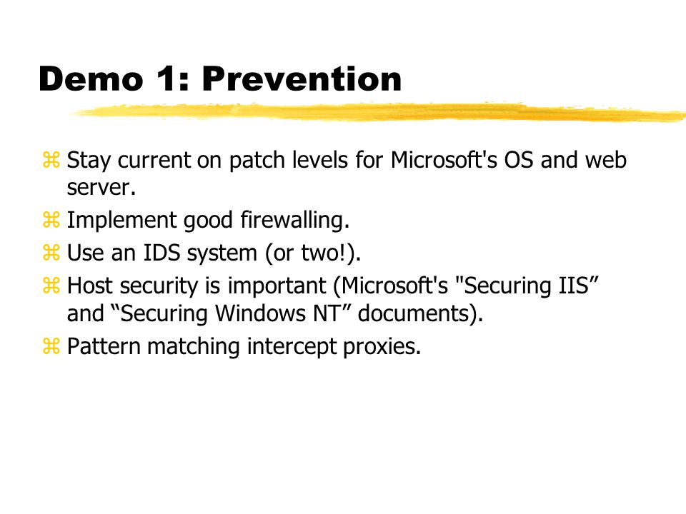 Demo 1: Prevention zStay current on patch levels for Microsoft's OS and web server. zImplement good firewalling. zUse an IDS system (or two!). zHost s