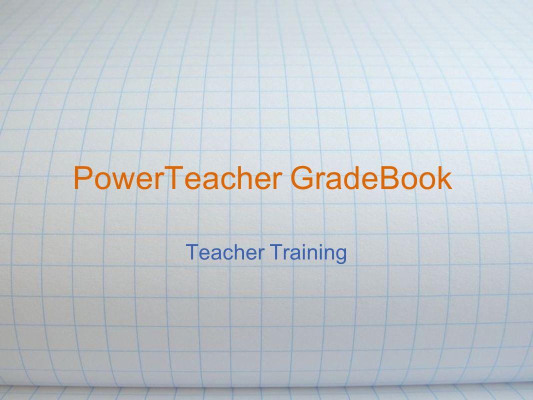 PowerTeacher GradeBook Teacher Training