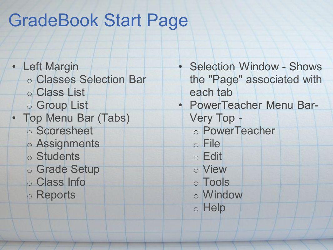GradeBook Start Page Left Margin o Classes Selection Bar o Class List o Group List Top Menu Bar (Tabs) o Scoresheet o Assignments o Students o Grade S