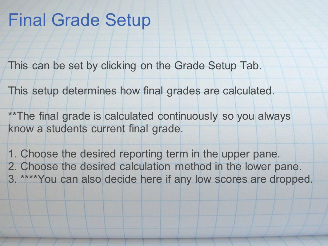 Final Grade Setup This can be set by clicking on the Grade Setup Tab.