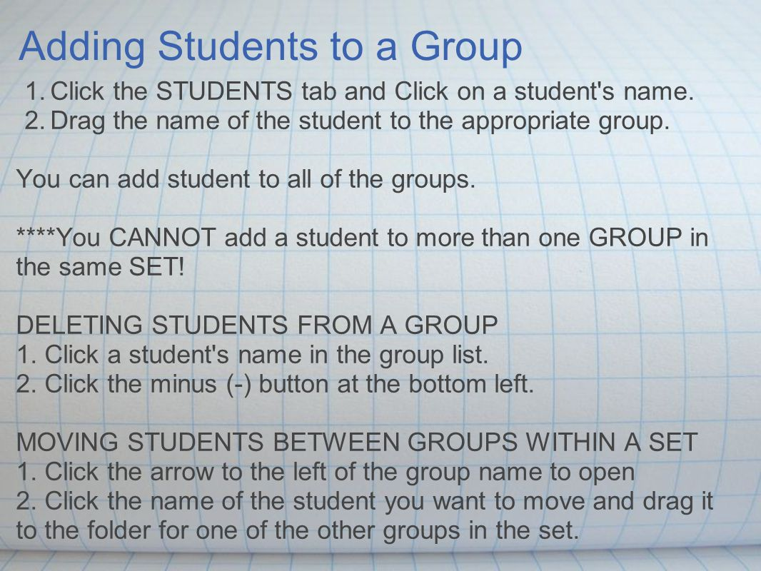 Adding Students to a Group 1.Click the STUDENTS tab and Click on a student s name.