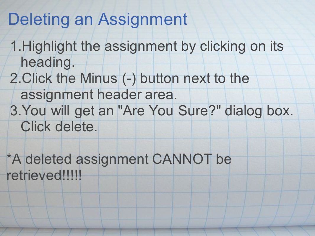 Deleting an Assignment 1.Highlight the assignment by clicking on its heading.
