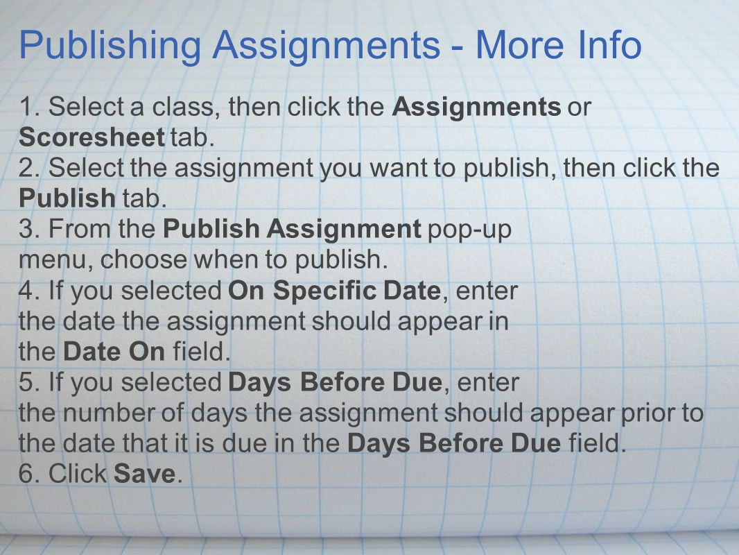 Publishing Assignments - More Info 1. Select a class, then click the Assignments or Scoresheet tab.