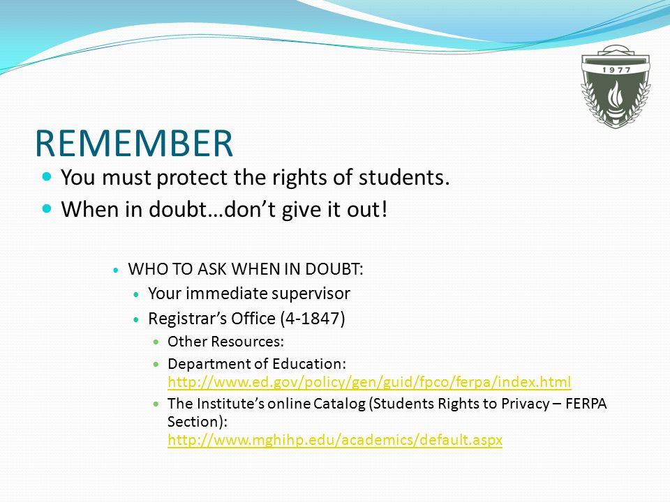 REMEMBER You must protect the rights of students. When in doubt…don't give it out.