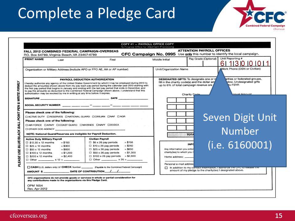 15 6 1 3 0 0 0 1 Complete a Pledge Card Seven Digit Unit Number (i.e. 6160001)