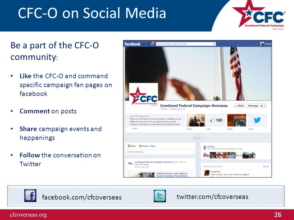 26 CFC-O on Social Media Be a part of the CFC-O community : Like the CFC-O and command specific campaign fan pages on facebook Comment on posts Share campaign events and happenings Follow the conversation on Twitter facebook.com/cfcoverseas twitter.com/cfcoverseas