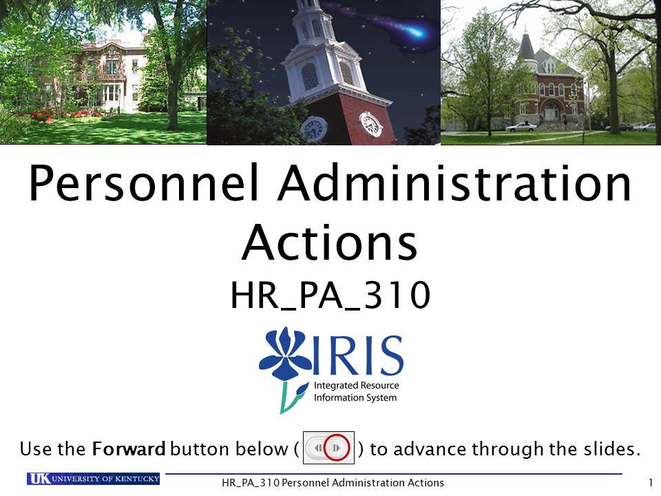 HR_PA_310 Personnel Administration Actions Personnel Administration Actions HR_PA_310 Use the Forward button below ( ) to advance through the slides.