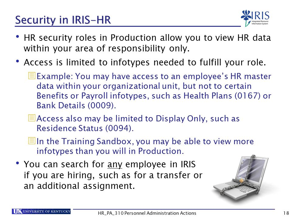 Security in IRIS-HR HR security roles in Production allow you to view HR data within your area of responsibility only.