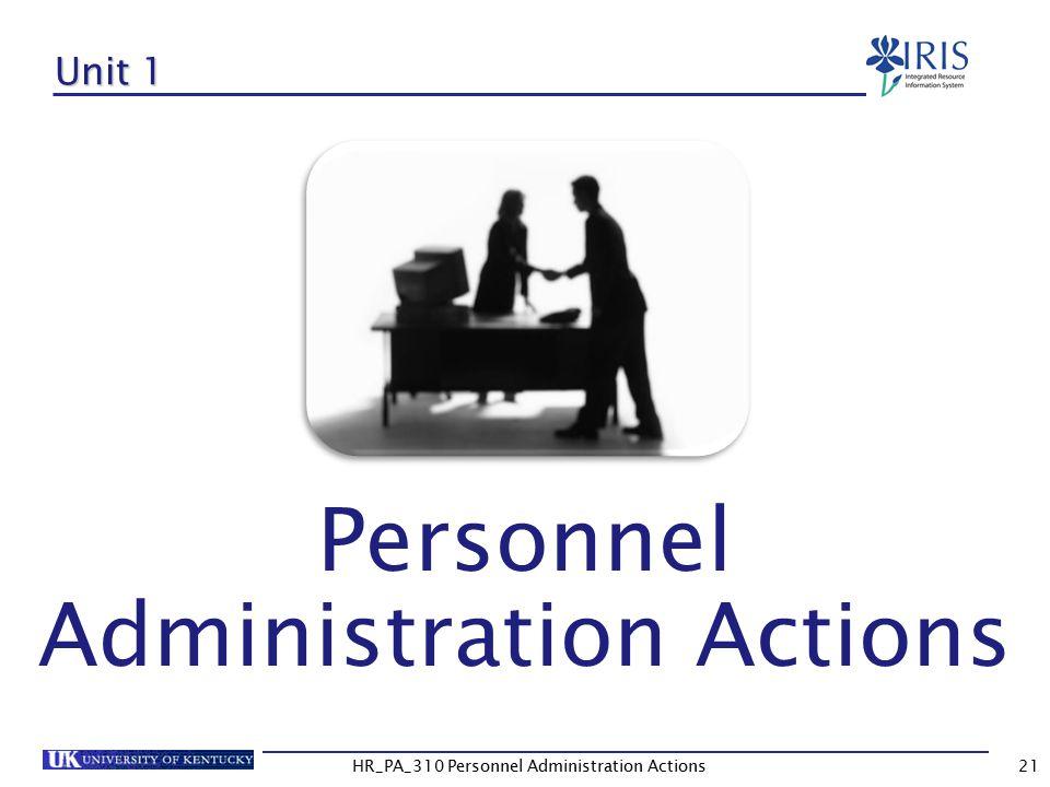 HR_PA_310 Personnel Administration Actions Unit 1 Personnel Administration Actions 21
