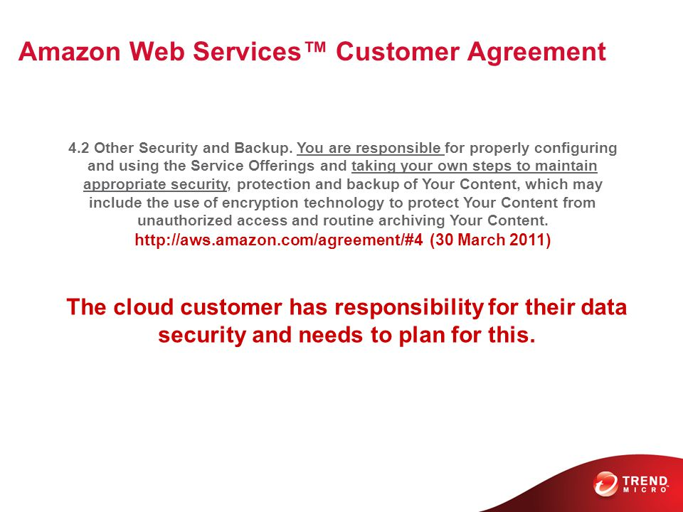Amazon Web Services™ Customer Agreement 4.2 Other Security and Backup. You are responsible for properly configuring and using the Service Offerings an