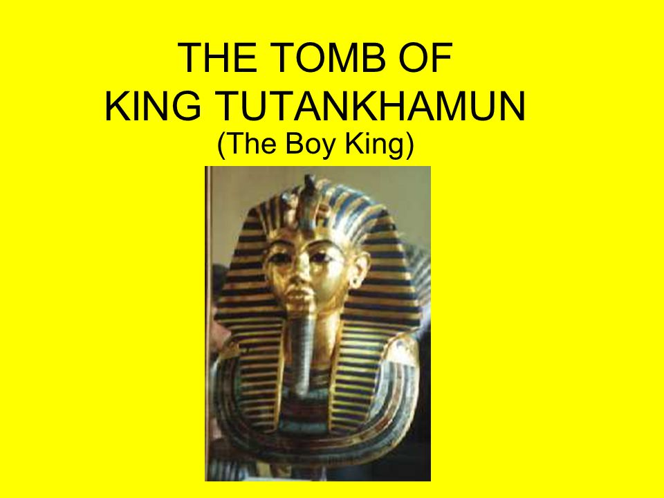 THE TOMB OF KING TUTANKHAMUN History: –New Kingdom Pharaoh –18 th Dynasty –Became king at age 9 –Died at age 18.