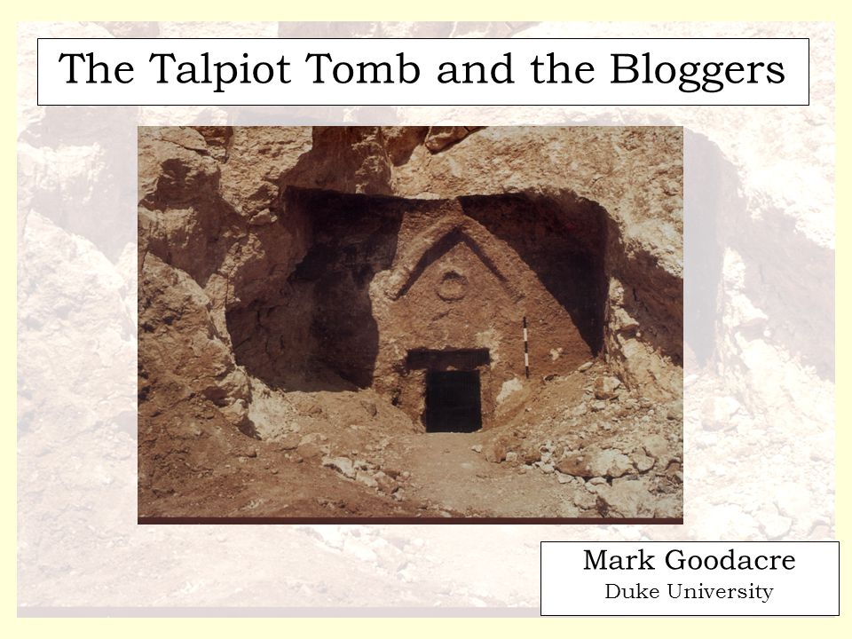 The Talpiot Tomb and the Bloggers Mark Goodacre Duke University