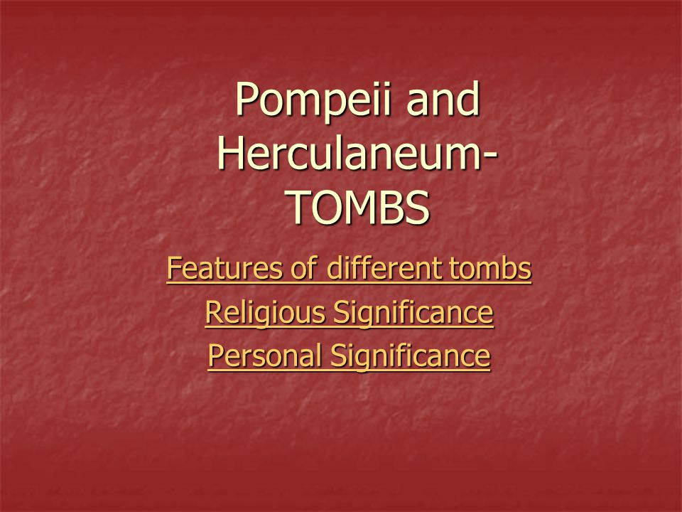 Pompeii and Herculaneum- TOMBS Features of different tombs Features of different tombs Religious Significance Religious Significance Personal Signific