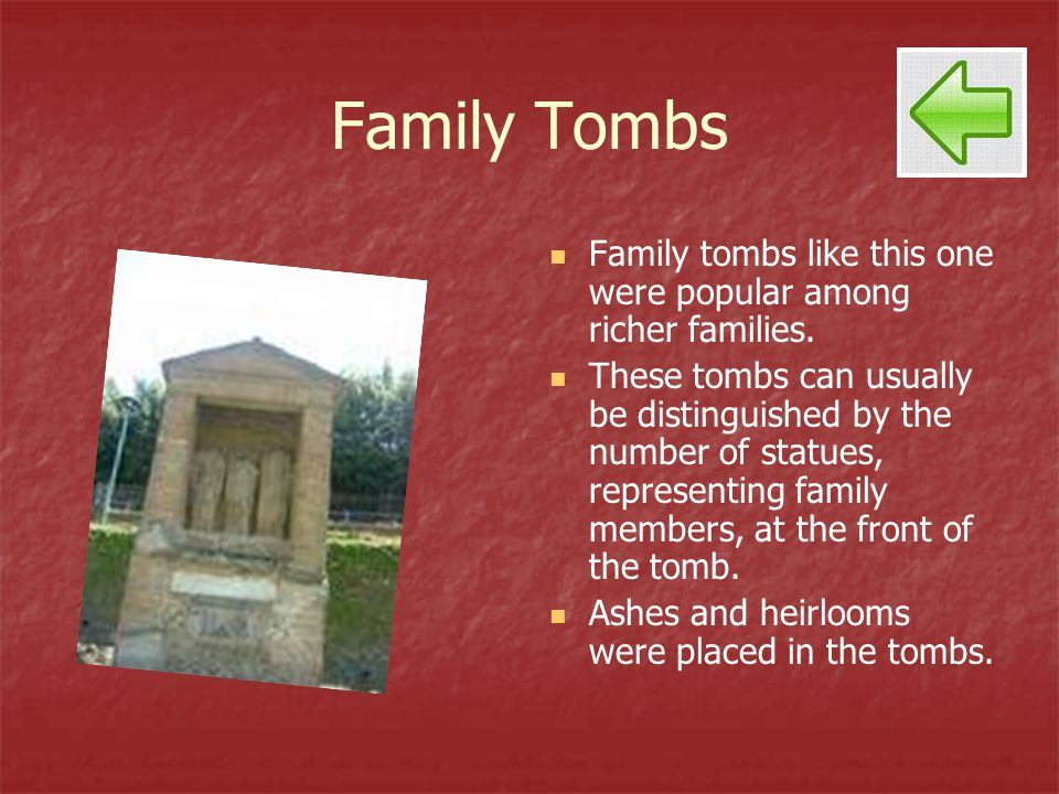 Family Tombs Family tombs like this one were popular among richer families. These tombs can usually be distinguished by the number of statues, represe
