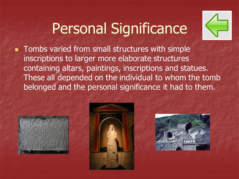 Personal Significance Tombs varied from small structures with simple inscriptions to larger more elaborate structures containing altars, paintings, in
