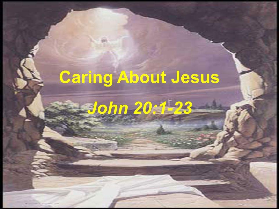 Caring About Jesus John 20:1-23