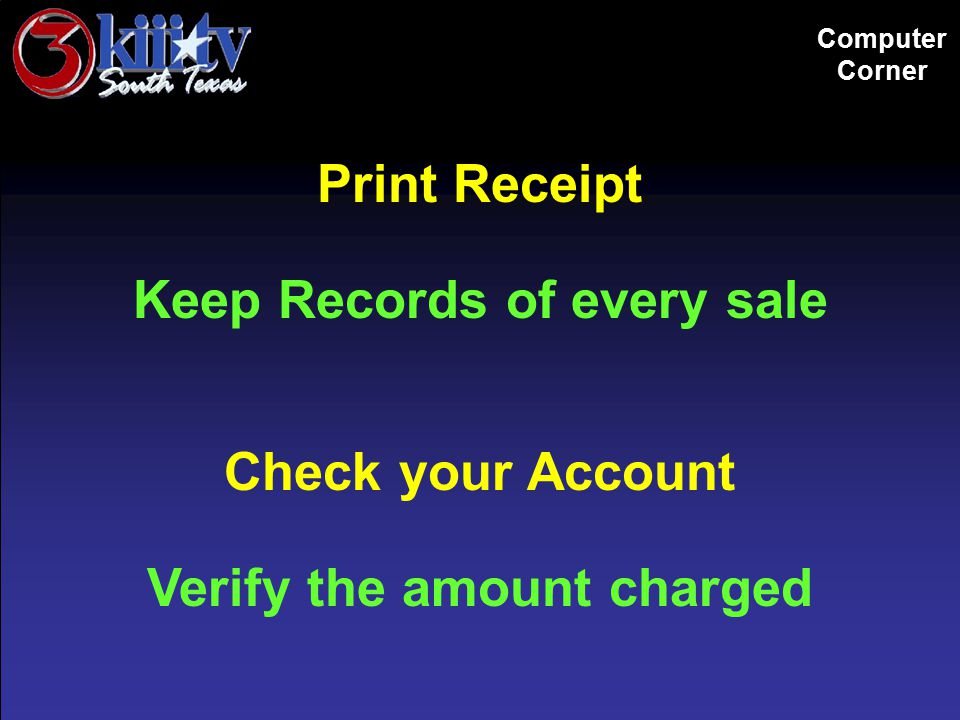 Computer Corner Print Receipt Keep Records of every sale Check your Account Verify the amount charged