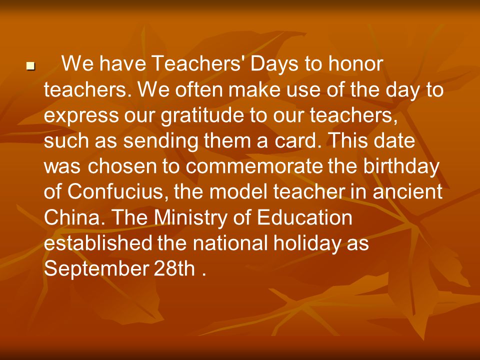 We have Teachers Days to honor teachers.