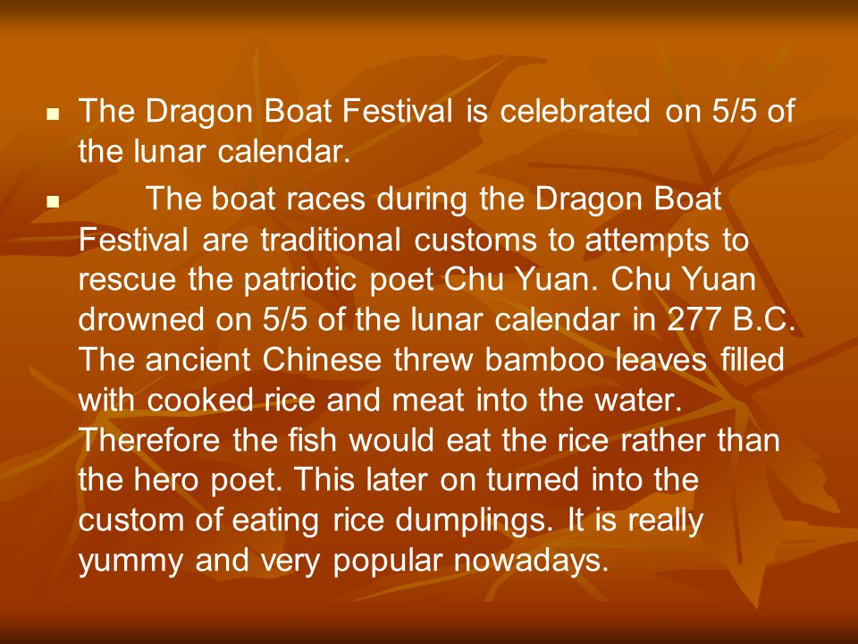 The Dragon Boat Festival is celebrated on 5/5 of the lunar calendar.