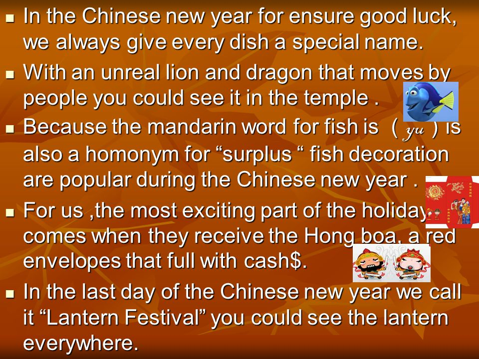 In the Chinese new year for ensure good luck, we always give every dish a special name. In the Chinese new year for ensure good luck, we always give e