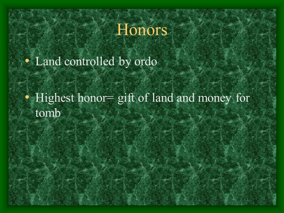 Honors Land controlled by ordo Highest honor= gift of land and money for tomb