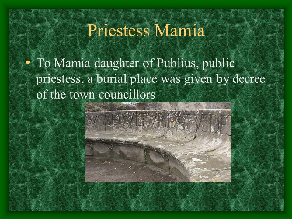 Priestess Mamia To Mamia daughter of Publius, public priestess, a burial place was given by decree of the town councillors