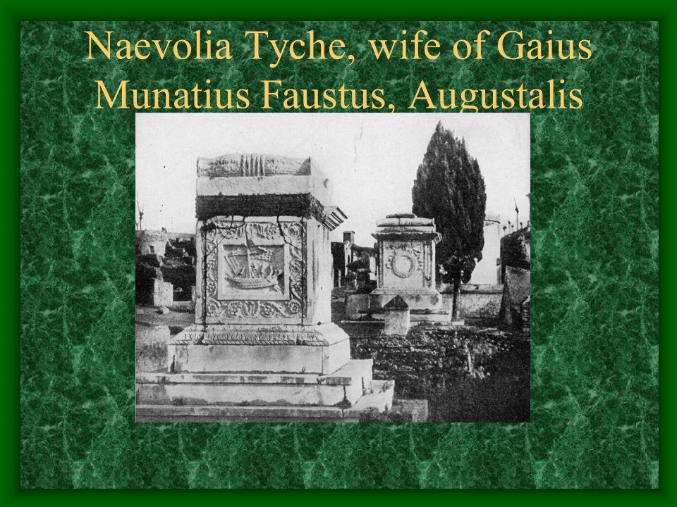 Naevolia Tyche, wife of Gaius Munatius Faustus, Augustalis