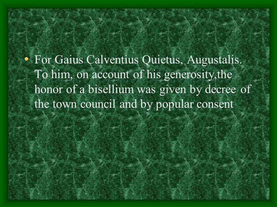 For Gaius Calventius Quietus, Augustalis.