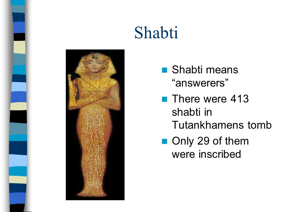 Shabti Shabti means answerers There were 413 shabti in Tutankhamens tomb Only 29 of them were inscribed