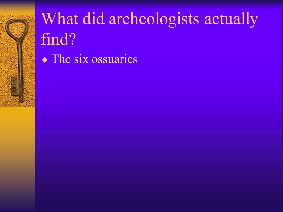 What did archeologists actually find  The six ossuaries
