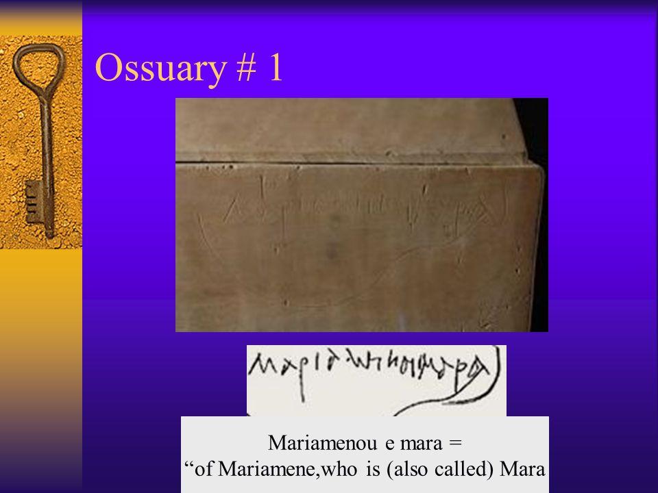 Ossuary # 1 Mariamenou e mara = of Mariamene,who is (also called) Mara
