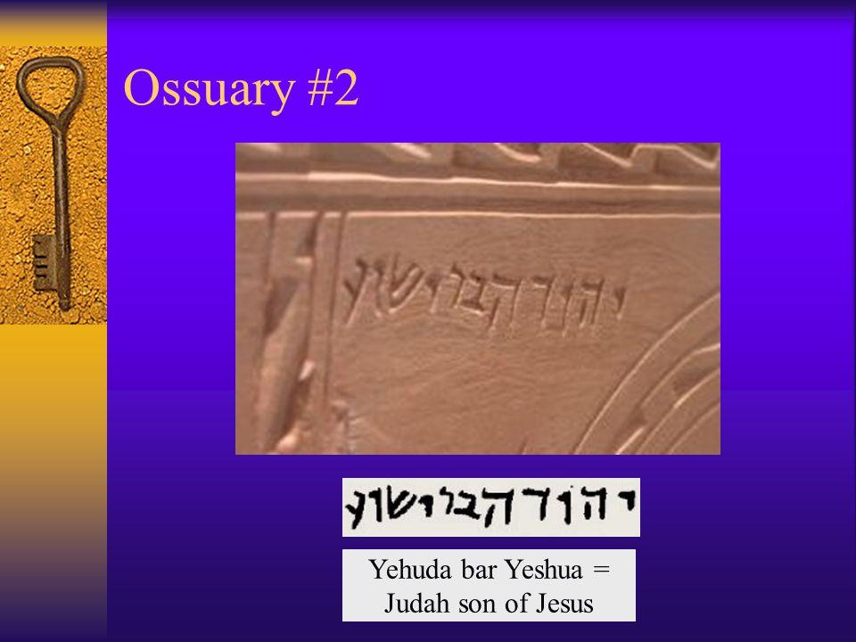 Ossuary #2 Yehuda bar Yeshua = Judah son of Jesus