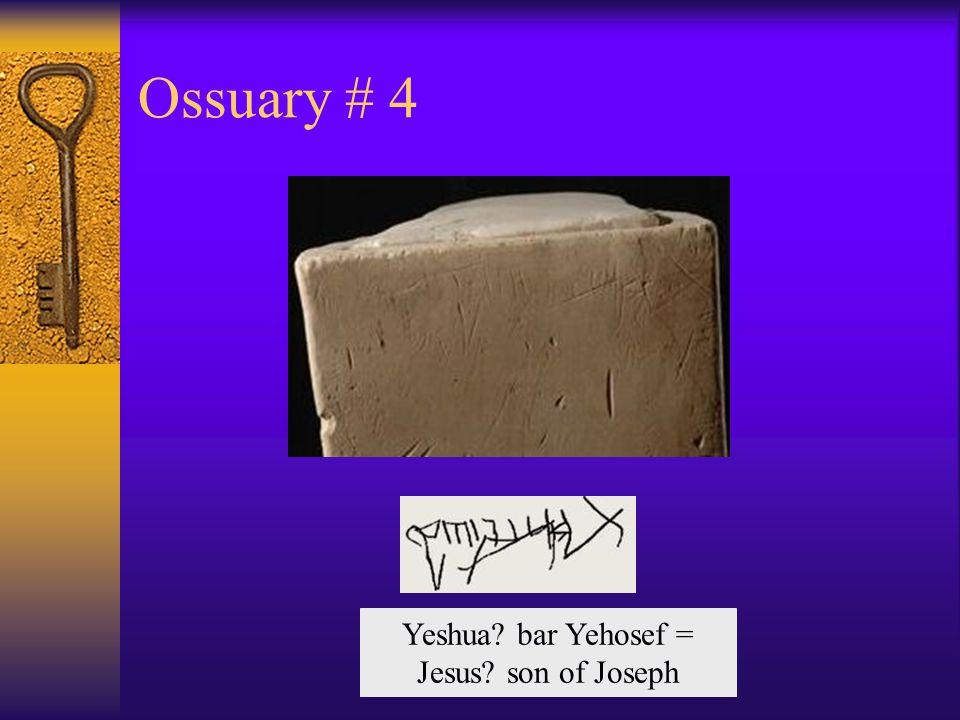 Ossuary # 4 Yeshua bar Yehosef = Jesus son of Joseph