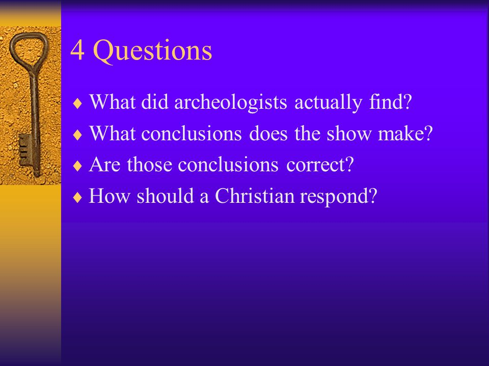 4 Questions  What did archeologists actually find.
