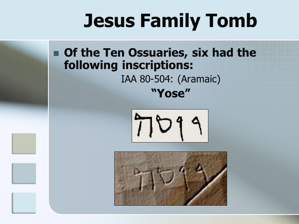 "Jesus Family Tomb Of the Ten Ossuaries, six had the following inscriptions: IAA 80-504: (Aramaic) ""Yose"""