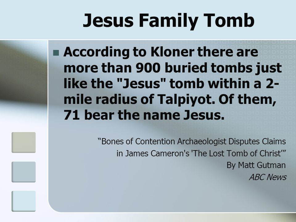 Jesus Family Tomb According to Kloner there are more than 900 buried tombs just like the